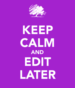 keep-calm-and-edit-later.png